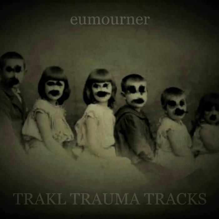 "Eumourner – ""Trakl Trauma Tracks"""