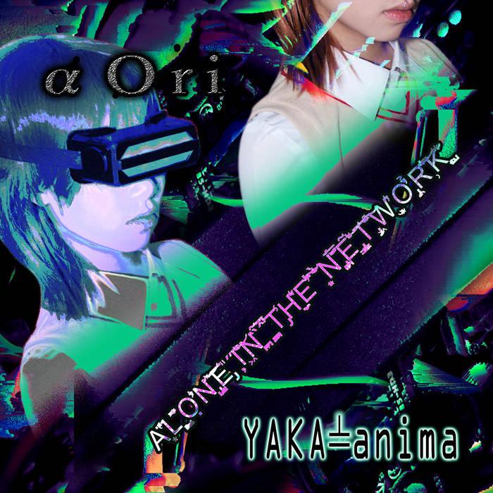 """α Ori & Yaka-Anima – """"Alone In The Network"""""""