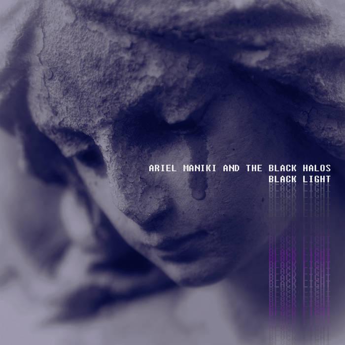 "Ariel Maniki and the Black Halos – ""Black Light"""